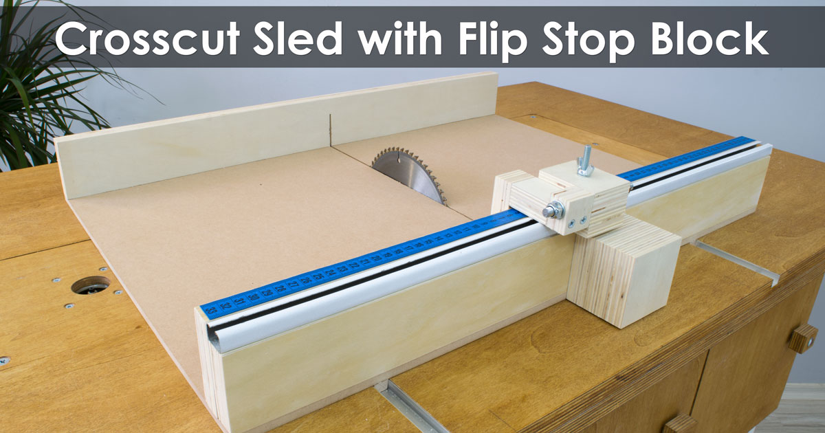 How to Make a Crosscut Sled with Flip Stop Block (Free ...